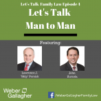 Let's Talk Family Law Podcast: Let's Talk Man to Man
